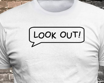 LOOK OUT! Callout Vinyl  Gift Funny - Funny t-shirt, fun tshirt, Customize your t-shirt... Ask us!