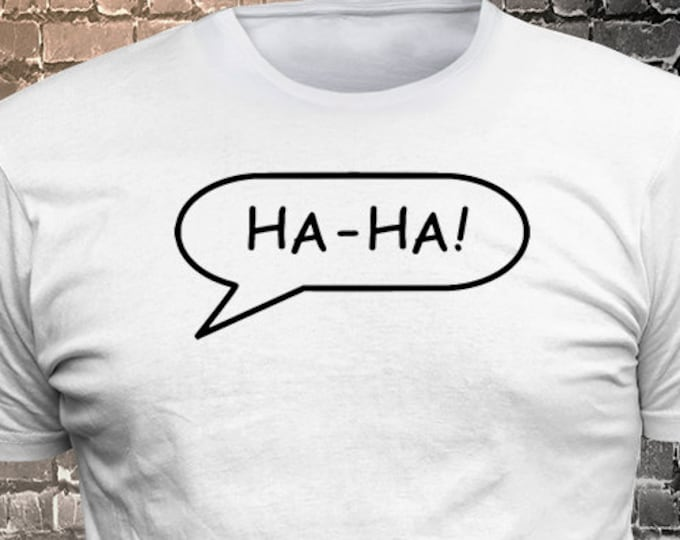 HA-HA! Callout Vinyl  Gift Funny - Funny t-shirt, fun tshirt, Customize your t-shirt... Ask us!