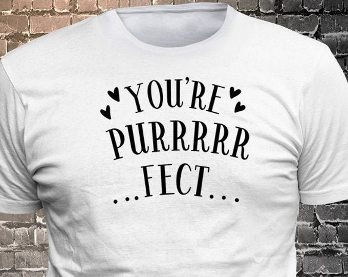 You're Purrrrrfect Cat Long Lasting Vinyl Print T-Shirt - Cat T-Shirt, Cat tshirt