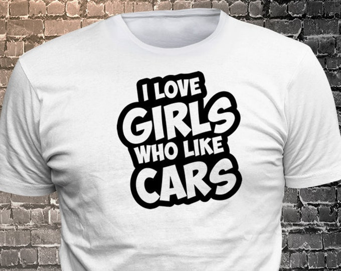 I Love Girls Who Like Cars T-shirt   Gift Funny available - 1906-E - Funny t-shirt, fun tshirt, Customize your t-shirt... Ask us!