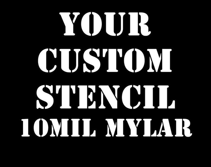 "10 mil MYLAR Custom TEXT or IMAGE stencil for diy projects.  Airbrush, wood, painting your custom text cut into mylar stencil up to 12"" x 12"