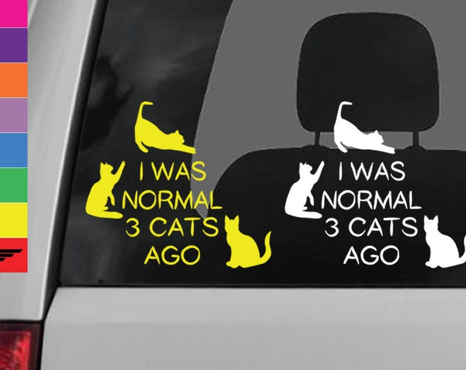 I was normal 3 cats ago viny decal in various colors fun Vinyl  Funny Cat Decal