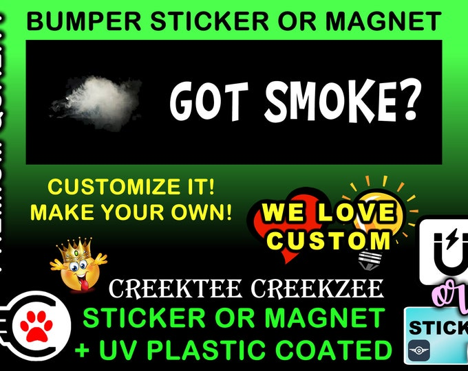 "Got Smoke? Bumper Sticker or Magnet 4""x1.5"", 5""x2"", 6""x2.5"", 8""x2.4"", 9""x2.7"" or 10""x3"" sizes"