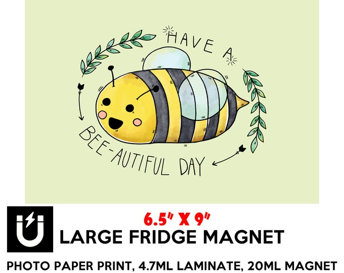 Have a bee-autiful day large fridge magnet 6.5 inch x 9 inch motivational premium large magnet