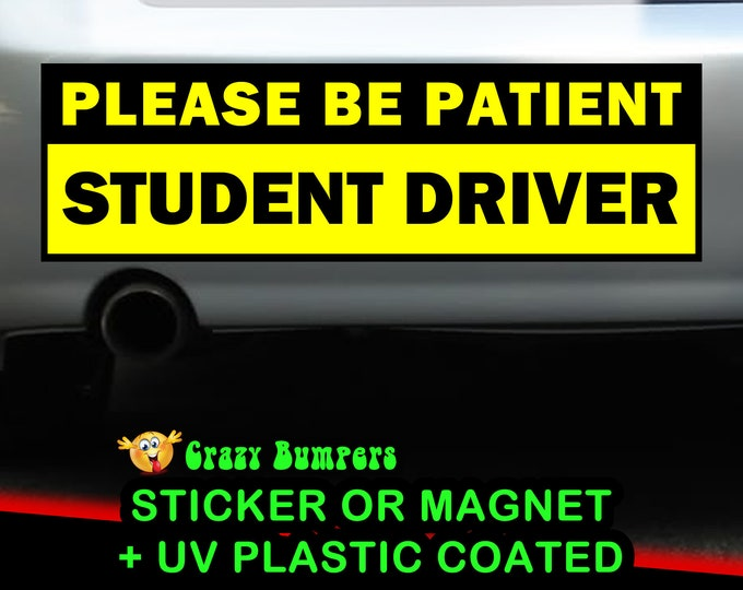 LAMINATE COATED Sticker or Magnetic Please Be Patient Student Driver Bumper Sticker 10x3 Bumper Sticker
