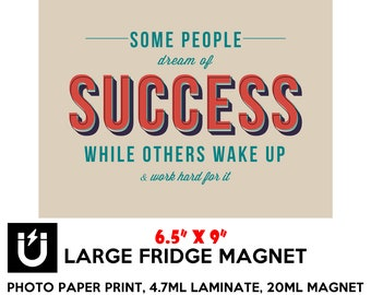 Some people dream of success while others wake up and work hard for it fridge magnet 6.5 inch x 9 inch motivational premium large magnet