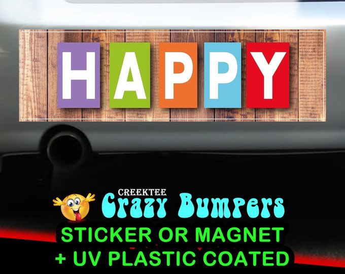 Happy 10 x 3 Bumper Sticker or Magnetic Bumper Sticker Available