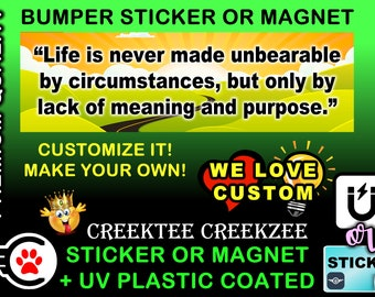 """Life Is Never Made Unbearable..... Bumper Sticker or Magnet, 8""""x2.4"""", 9""""x2.7"""" or 10""""x3"""" sizes , UV laminate coating"""