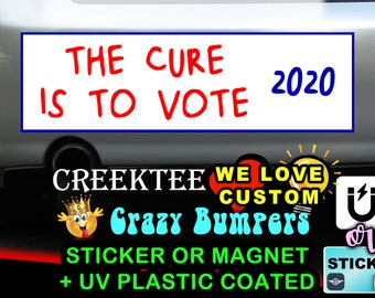 The Cure Is To Vote 2020 9 x 2.7 or 10 x 3 Sticker Magnet or bumper sticker or bumper magnet