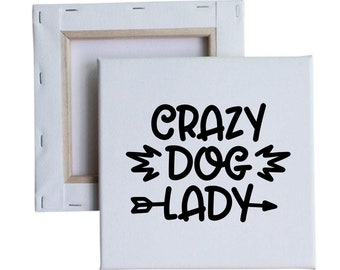Crazy Dog Lady 10x10 Canvas Art with melted vinyl print - Customize with your own design, ask us!