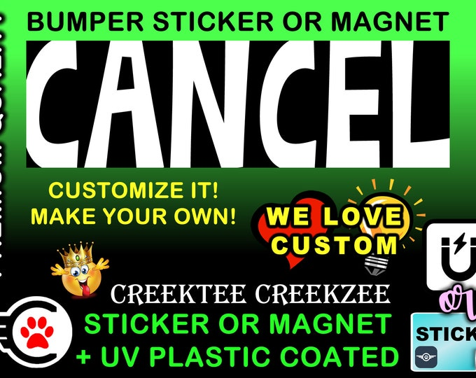 "CANCEL Bumper Sticker or Magnet in new sizes, 4""x1.5"", 5""x2"", 6""x2.5"", 8""x2.4"", 9""x2.7"" or 10""x3"" sizes"