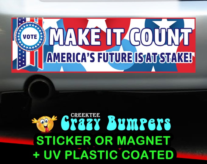 Vote make it count americas future is at stake 10 x 3 Bumper Sticker or Magnetic Bumper Sticker Available