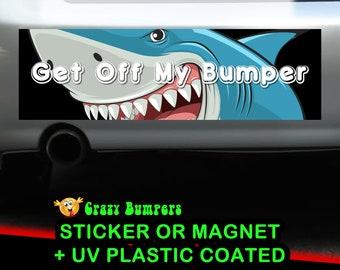 Shark Get Off My Bumper - Bumper Sticker 10 x 3 Bumper Sticker or Magnetic Bumper Sticker Available