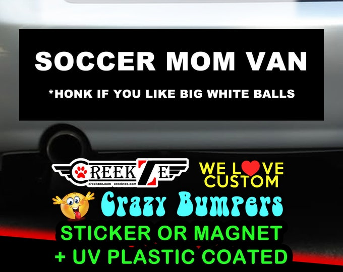 "Soccer Mom Van Honk If You Like Big White Balls Bumper Sticker or Magnet with your text or image 8""x2.4"", 9""x2.7"" or 10""x3"""