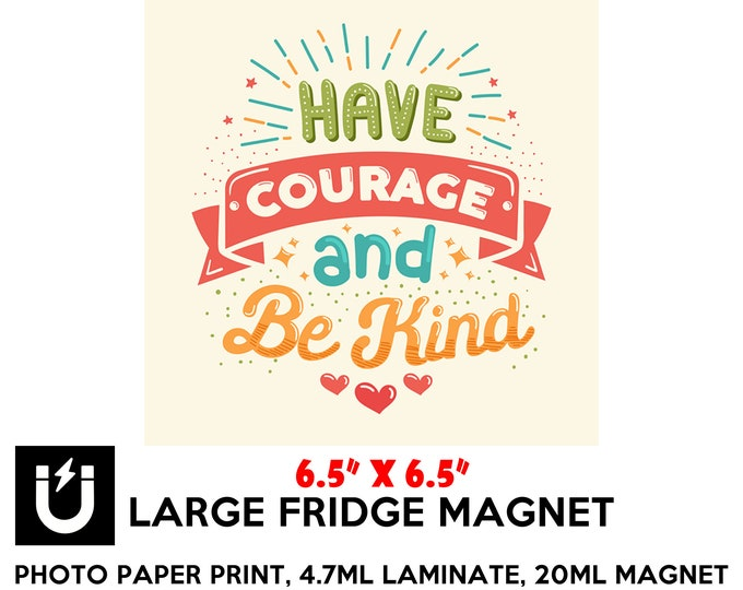 Have courage and be kind large fridge magnet 6.5 inch x 6.5 inch motivational premium large magnet