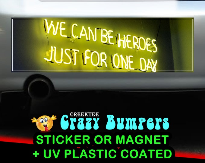 We can be heroes just for one day 10 x 3 Bumper Sticker or Magnet - Custom changes and orders welcomed!