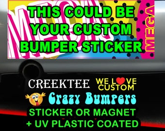 NEW MEGA SIZES Custom bumper stickers or magnets, create your own we customize your Sticker Magnet or bumper sticker or bumper magnet
