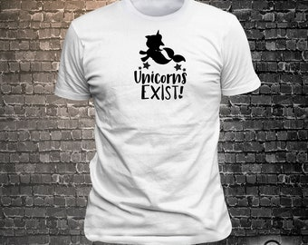 Vinyl Print Unicorns Exist - Fun Wear T-Shirt  - Unisex Funny Sayings and T-Shirts Cool Funny T-Shirts Fun Wear