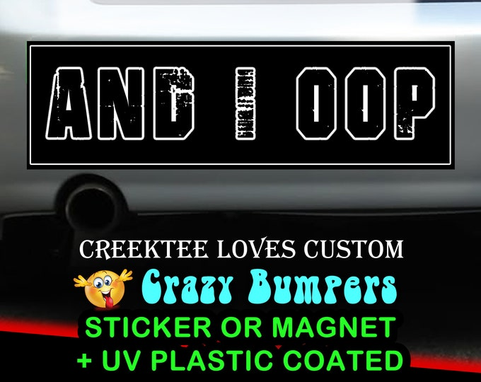 And I Oop sticker or magnet, 9 x 2.7 or 10 x 3 Sticker Magnet or bumper sticker or bumper magnet