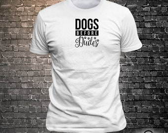Dogs before dudes Dog Long Lasting Vinyl Print T-Shirt
