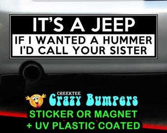 It's a Jeep If I Wanted A Hummer I'd Call Your Sister 10 x 3 Bumper Sticker or Magnetic Bumper Sticker Available