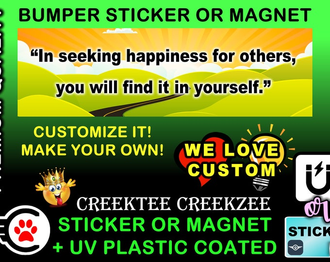 """In Seeking Happiness For Others..... Bumper Sticker or Magnet, 8""""x2.4"""", 9""""x2.7"""" or 10""""x3"""" sizes , UV laminate coating"""