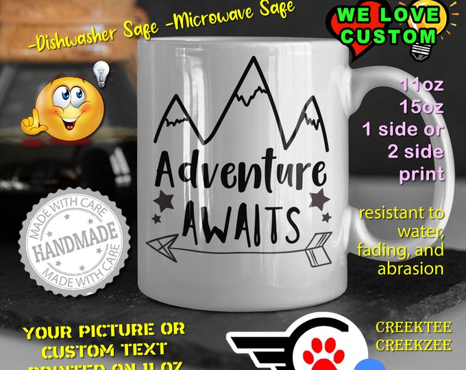 Adventure Awaits Coffee Mug or Your Logo or Custom Personalized Coffee Mugs, Your photo, image or text printed on a 11 or 15 oz White Mug