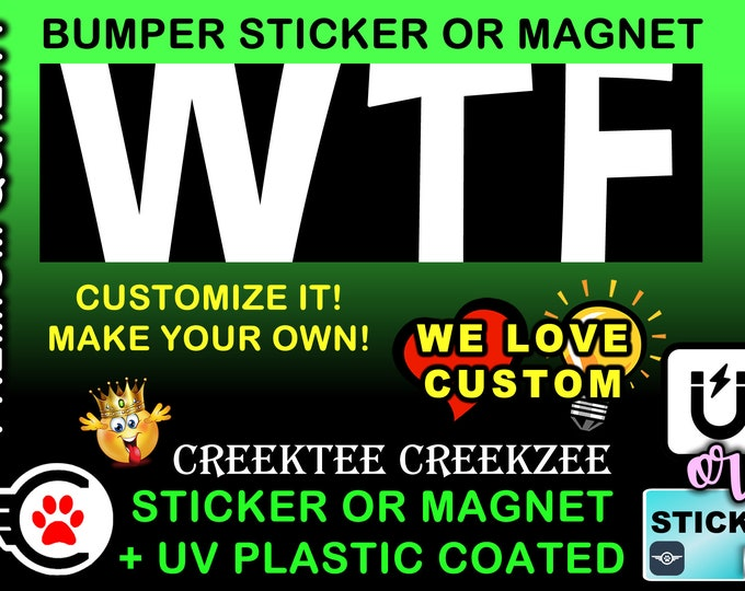 "WTF Bumper Sticker or Magnet in new sizes, 4""x1.5"", 5""x2"", 6""x2.5"", 8""x2.4"", 9""x2.7"" or 10""x3"" sizes"