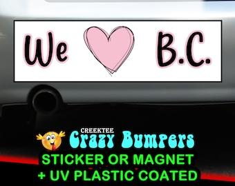 We Love B.C. bumper sticker or magnet, 9 x 2.7 or 10 x 3 Sticker Magnet or bumper sticker or bumper magnet