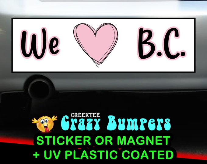 We Love B.C. bumper sticker or magnet, 9 x 2.7 or 10 x 3 Sticker Magnet or bumper sticker or bumper magnet