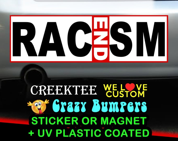 End Racism 9 x 2.7 or 10 x 3 Sticker Magnet or bumper sticker or bumper magnet