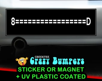 8====D  10 x 3 Bumper Sticker or Magnetic Bumper Sticker Available