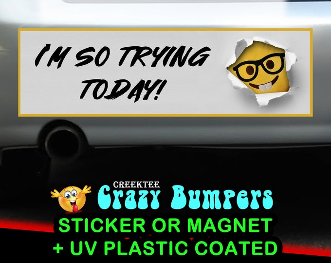 I'm so trying today! 10 x 3 Bumper Sticker or Magnetic Bumper Sticker Available