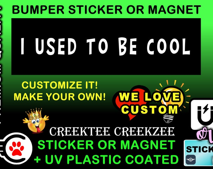 "I used to be cool Bumper Sticker or Magnet in new sizes, 4""x1.5"", 5""x2"", 6""x2.5"", 8""x2.4"", 9""x2.7"" or 10""x3"" sizes"
