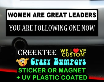 Women Are Great Leaders You Are Following One Now 9 x 2.7 or 10 x 3 Sticker Magnet or bumper sticker or bumper magnet