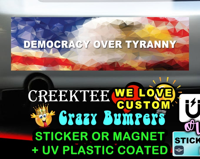 "USA Democracy over Tyranny Patriotic Bumper Sticker or Magnet in new sizes, 4""x1.5"", 5""x2"", 6""x2.5"", 8""x2.4"", 9""x2.7"" or 10""x3"" sizes"
