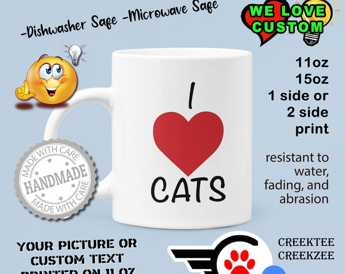 I Love Cats Custom Personalized Coffee Mugs, Your photo, image or text printed on a 11 or 15 oz White Mug
