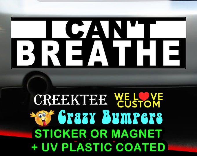 I Can't Breathe 9 x 2.7 or 10 x 3 Sticker Magnet or bumper sticker or bumper magnet