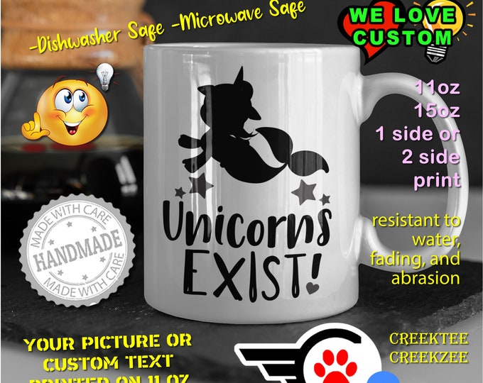 Unicorns Exist Coffee Mug or Your Logo or Custom Personalized Coffee Mugs, Your photo, image or text printed on a 11 or 15 oz White Mug