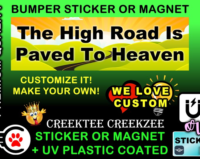 """The High Road Is Paved To Heaven Bumper Sticker or Magnet, 8""""x2.4"""", 9""""x2.7"""" or 10""""x3"""" sizes , UV laminate coating"""