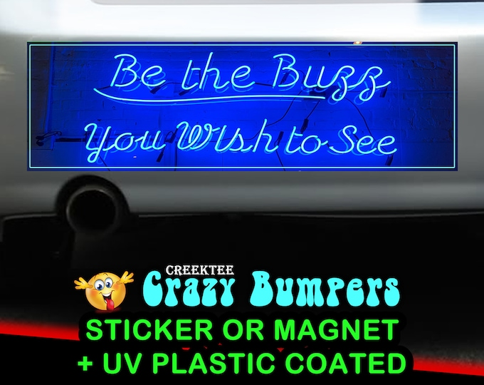 Neon Be The Buzz You Wish To See 10 x 3 Bumper Sticker or Magnet - Custom changes and orders welcomed!