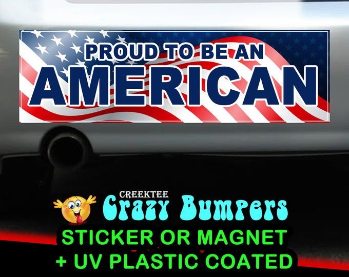 Proud To Be An American sticker or magnet, 9 x 2.7 or 10 x 3 Sticker Magnet or bumper sticker or bumper magnet