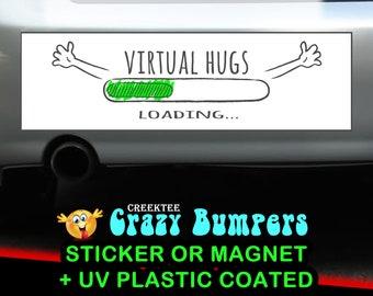 Virtual Hugs Loading bumper sticker or magnet, 9 x 2.7 or 10 x 3 Sticker Magnet or bumper sticker or bumper magnet