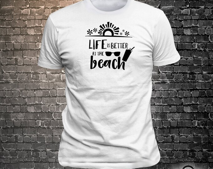 Vinyl Print Life Is Better At The Beach -  Fun Wear T-Shirt  - Unisex Funny Sayings and T-Shirts Cool Funny T-Shirts Fun Wear
