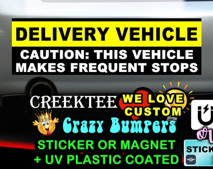 "Delivery Vehicle Frequent Stops... Bumper Sticker or Magnet in new sizes, 4""x1.5"", 5""x2"", 6""x2.5"", 8""x2.4"", 9""x2.7"" or 10""x3"" sizes"