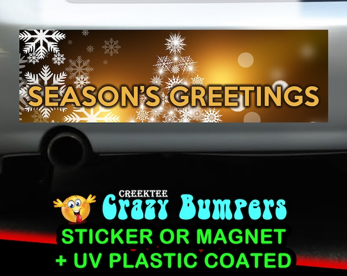 Seasons Greetings 10 x 3 Bumper Sticker or Magnetic Bumper Sticker Available