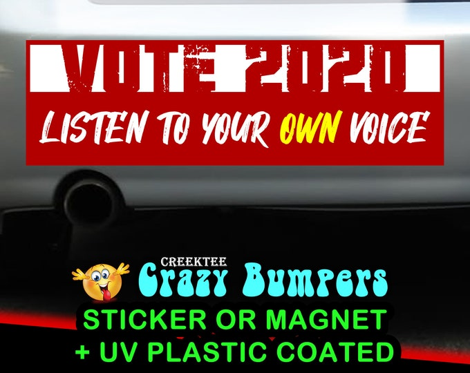 Vote 2020 Listen To Your Own Voice Red 10 x 3 Bumper Sticker or Magnetic Bumper Sticker Available