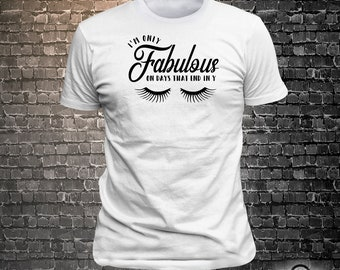 Im fabulous on days that end in Y Sassy print t-shirt