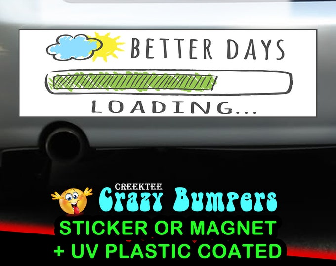 Better Days Loading bumper sticker or magnet, 9 x 2.7 or 10 x 3 Sticker Magnet or bumper sticker or bumper magnet