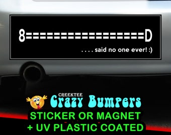 8====D  said no one ever 10 x 3 Bumper Sticker or Magnetic Bumper Sticker Available